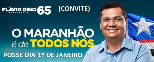 FLÁVIO DINO CONVIDA TODOS MARANHENSE PARA PARTICIPAR DA CERIMÔNIA DE TRANSMISSÃO DO CARGO.